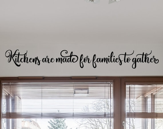 Kitchens are made for families to gather kitchen wall decal