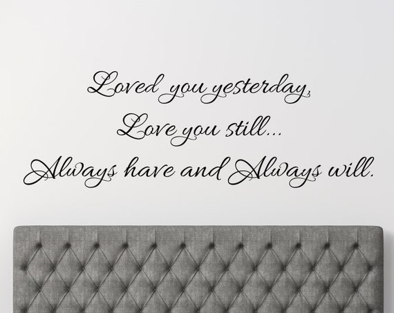 Loved You Yesterday Love You Still Always Have Always Will Quote Decal for Bedroom Wall