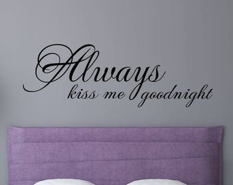 Always Kiss Me Goodnight #6 Bedroom Wall Decal  - Bedroom Decor - Bedroom Wall Decor-Master Bedroom Decor- Bedroom Decal