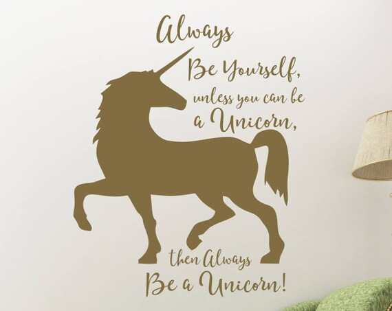 Always Be Yourself Unless You Can Be a Unicorn Wall Decal