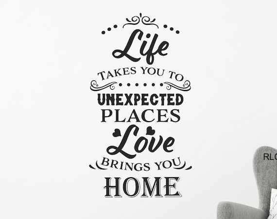 Life Takes You to Unexpected Places Love Brings You Home Decal