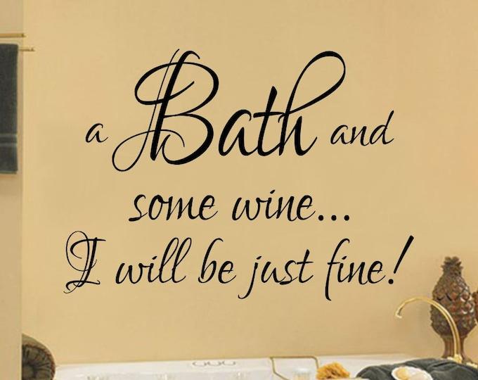 Bathroom Wall Sign - A Bath and Some Wine...I Will Be Just Fine Bath Wine Decal- Bathroom Wine Decor- Bathroom Sign