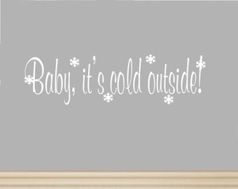 Baby, it's Cold Outside Winter Wall Decal with Snowflakes