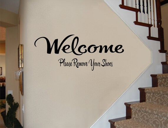 Welcome Sign - Welcome Please Remove Your Shoes Wall Decal- Please Remove Shoes- Welcome Decal - Welcome Sign - Foyer Decor