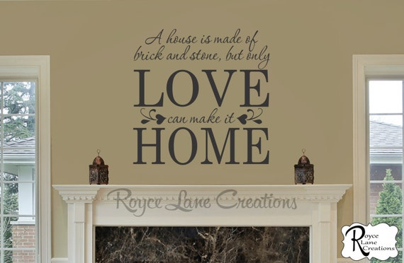 A House is Made of Brick and Stone, but Only Love can Make it Home Family Wall Decal- Family Decal - Family Decor- Family Wall Decor