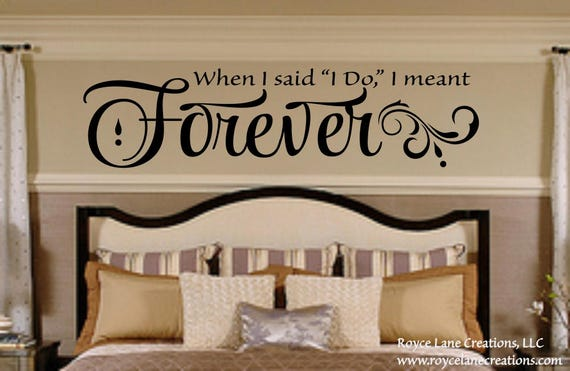 Romantic Bedroom Wall Decal - When I Said I Do I Meant Forever - Bedroom Decor- Master Bedroom Decor Bedroom Decor Bedroom Decals