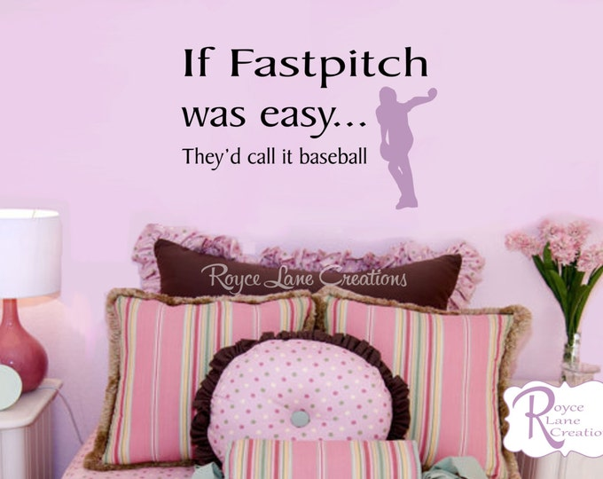 Softball Decal - If Fastpitch was Easy They'd Call it Baseball Decal B22- Sports Decal Sports Decal -Fastpitch Softball -Softball Wall Decal