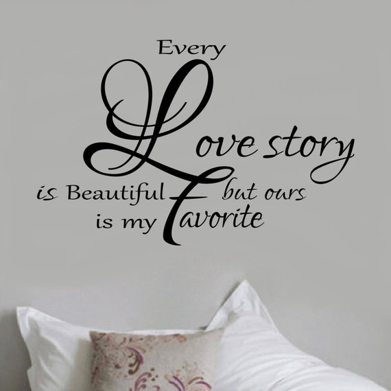 Every Love Story is Beautiful but Ours is My Favorite #3 Bedroom Wall Decal