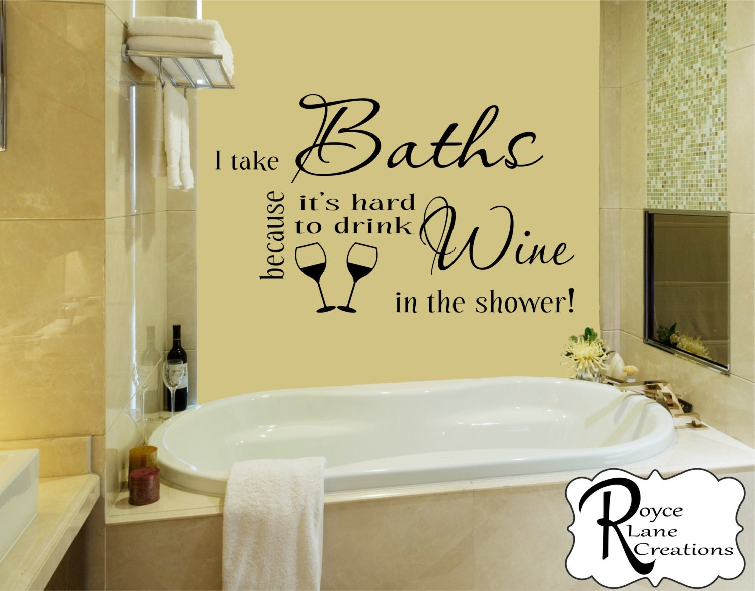 Wine Bathroom Decal - I Take Baths Because it\'s Hard to Drink Wine ...