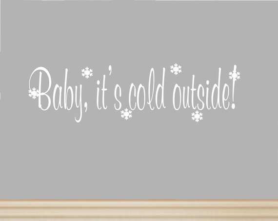 Baby, its Cold Outside Decal