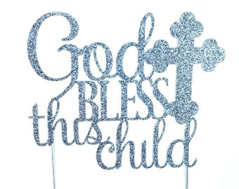 God Bless this child Cake Topper - Baptism Christening Décor - First Holy Communion Décor – Confirmation Décor – Religious Themed