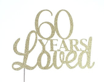 60 years loved Cake Topper – Anniversary Cake - 60 sixty sixtieth birthday Party – 60 Birthday Décor – Anniversary Party Decor