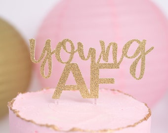 Young AF Cake Topper – Adult Smash Cake - Young AF Theme Party – Adult Birthday Décor – Thirty Forty Fifty Party Decor