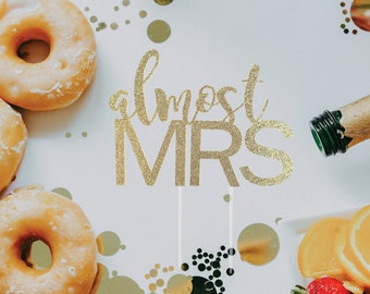 Almost Mrs Cake Topper – Engagement Party – Proposal Party – Bridal Shower Décor – Wedding Party Decor