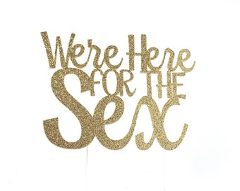 Gender Reveal Cake Topper – We're here for the sex Theme Party – Gender Reveal Décor – Gender Reveal Party Decor