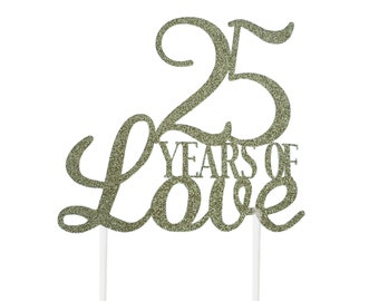 25 Year of Love Cake Topper – Anniversary Cake - 25th birthday Party – 25th Birthday Décor – 25th Anniversary Party Decor