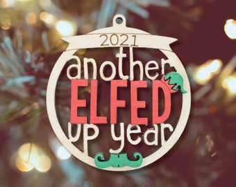 Elfed Up Ornament, Elf Ornament, Another Elfed up year, 2021 Christmas Ornament, White Elephant, Secret Santa Gift, Ornament Exchange