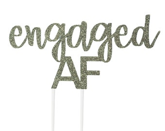 Engaged AF Cake Topper – Engagement Party – Proposal Party – Bridal Shower Décor – Wedding Party Decor