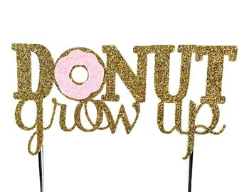 Cake Topper, birthday cake toppers, Donut Grow Up Birthday cake topper, Gold cake topper, one cake topper, birthday cake decorations