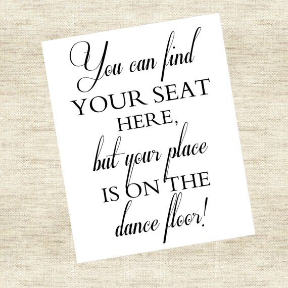 """Reception Seating Sign - """"You can find your seat here, but your place is on the dance floor."""""""