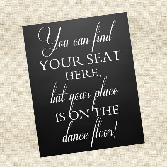 "Reception Seating Sign - ""You can find your seat here, but your place is on the dance floor."""