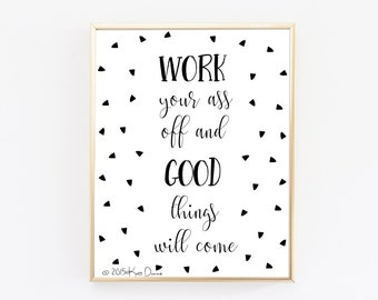 Motivational Quotes, Work Your Ass Off, Typography Print, Inspirational Quote, Office Decor, Dorm Decor