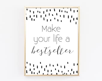 Make Your Life a Bestseller - Typography Print - Inspirational Quote - Office Decor - Motivational Quotes - Black and White - Home Decor