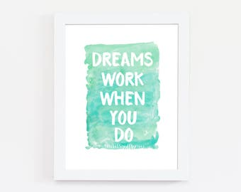 Dreams Work When You Do Art Print, Typography Print, Watercolor, Inspirational Quotes, Motivational Quotes, Office Decor, Home Decor