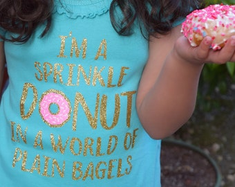 I'm A Sprinkled Donut In A World Of Plain Bagels Glitter Shirt - Many Styles to Choose From - Baby, Infant, Toddlers, Girls, Women