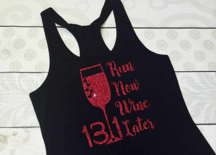 5a21e3fc763ff Run Now Wine Later Glitter Half Marathon Shirt - Many Styles to ...