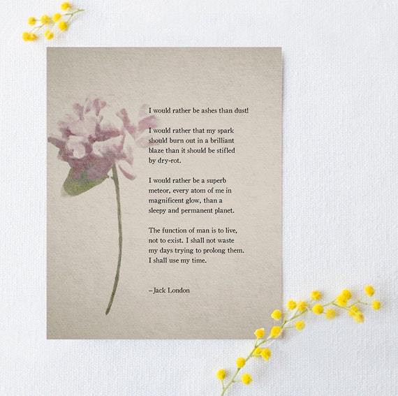 Jack London Poetry Art I Would Rather Be Ashes Than Dust Quote Life Quote Graduation Gift