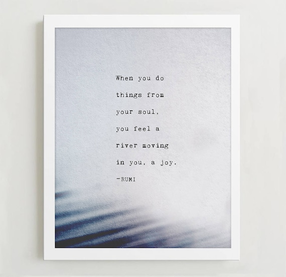 Rumi Quote Print When You Do Things From Your Soul You Feel A Etsy