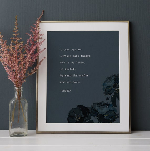 Love Poem Pablo Neruda Poetry Art Print I Love You As Certain Dark Things Are To Be Loved Quote Print Wall Decor Love Poem