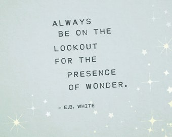 E.B. White quote, always be on the lookout for the presence of wonder, children's art, baby shower gift, nursery art, poetry art