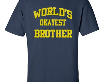 """Gift for Brother - """"World's Okayest Brother"""" T-Shirt - Funny Screen Printed Tee for Brothers Men Boys Kids"""
