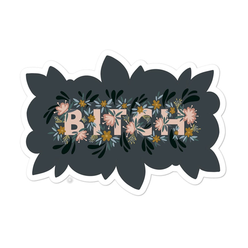 Btch  Sticker BFF Floral Fancy bitch Swear Word Sassy image 0