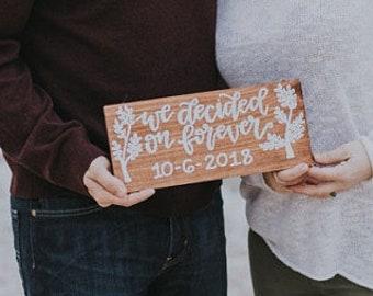we decided on forever sign / engagement sign / engagement photoshoot sign / custom wedding wood sign.