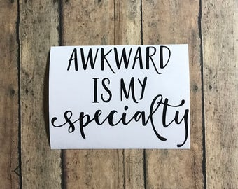 awkward / decal / awkward is my speciality / specialty / spirit animal / awkward life / socially awkward / vinyl / weird / introvert