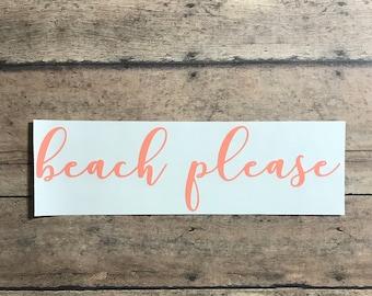 beach please / decal / beach / please / ocean / sea / beach hair / sand / beachy / summer / vacation / ocean life / beach life