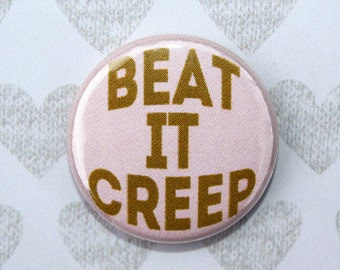 Beat It Creep- One Inch Pinback Button Magnet