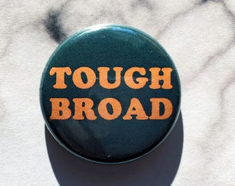 Tough Broad Feminist Feminism- one inch pinback button