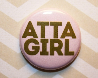 Feminism Feminist ATTA GIRL- one inch pinback button