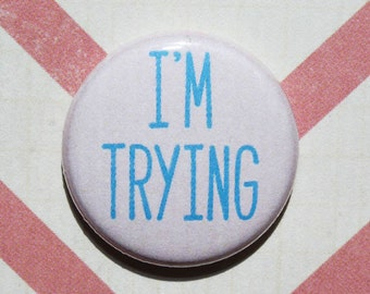 Trying-One Inch Pinback Button Magnet