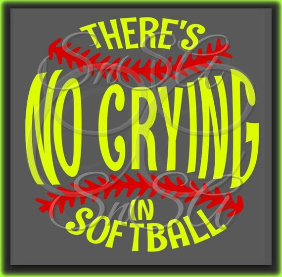 Softball Svg There S No Crying Ball Team Love Life Mom Dad Etsy