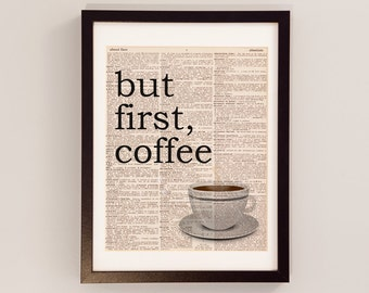 But First, Coffee - Coffee Quote, Art Print, Kitchen Art - Office Art, Coffee Mug, Vintage Dictionary Paper - Coffee Print
