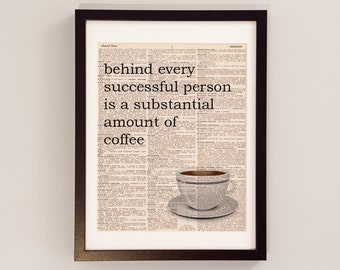 Behind Every Successful Person Is A Substantial Amount of Coffee - Coffee Quote, Art Print, Kitchen Art - Coffee Art, Office Print
