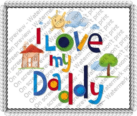 I Love My Daddy - Edible Cake and Cupcake Topper For Birthday's and Parties! - D21782
