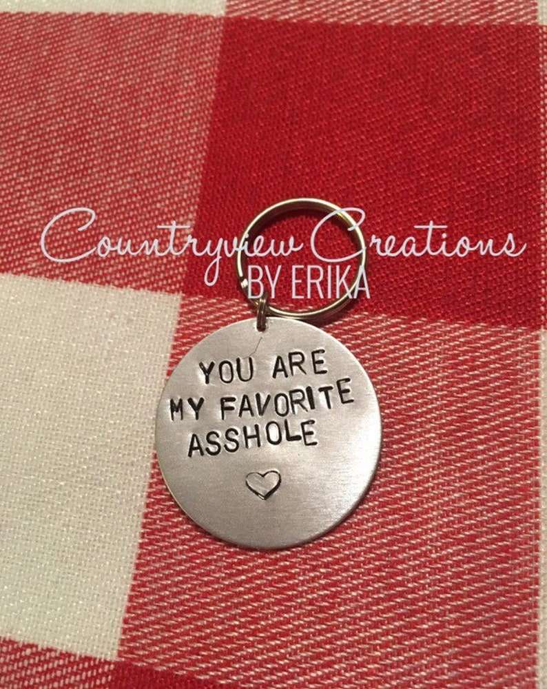 You are my favorite asshole-Hand-Stamped Keychain-Favorite pain in the ass-Aluminum-Funny keychain-Sarcastic love-valentines day-unique gift