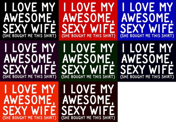 I Love My Awesome Sexy Wife She Bought Me This Shirt T Shirt Etsy