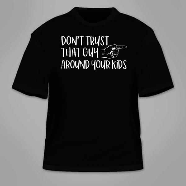 Ne pas faire confiance que Guy autour de de autour votre T-Shirt enfant. Drôle Gag sarcastique Don T Shirt Sex geek ringard à thème sexuel hilarant sarcasme Cool Tee 0f0c38